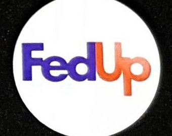 FedUp 38mm Pin Badge - Funny Parody Novelty