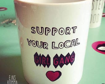 """Cup """"support your local girl gang"""""""