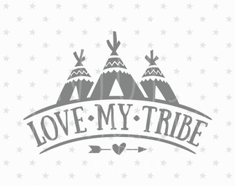 Love My Tribe SVG file Family svg Tribal svg file Family svg file Tribal svg Indian svg Aztec svg Teepee Svg File Tribe SVG Silhouette files
