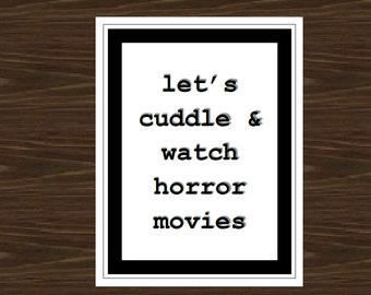 Let's Cuddle & Watch Horror Movies, 8.5x11, 11x17, Framed