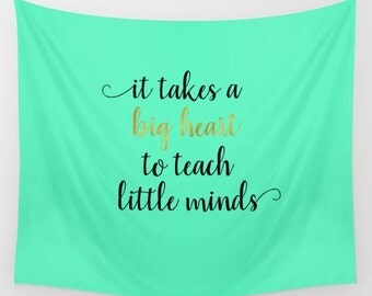 Teacher Classroom Decor Tapestry Wall Hanging, Teacher Gifts Ideas For Her, It Takes A Big Heart to Teach Little Minds, Teacher Quotes Signs