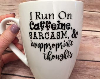 I Run On Caffeine Sarcasm and Inappropriate Thoughts Mug