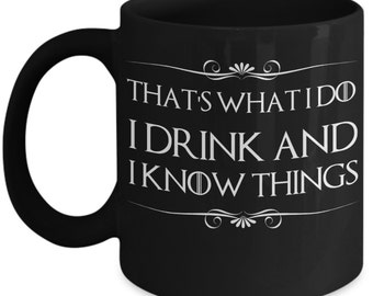 Sci-Fi / Fantasy Mugs - That's What I Do I Drink And I Know Things - Ideal Science Fiction Gifts