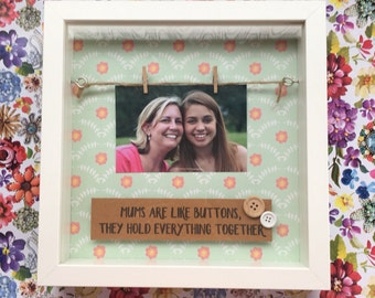 Mums Are Like Buttons, They Hold Everything Together - Picture Frame. Ideal for Mothers Day.