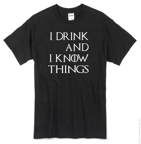 Game Of Thrones I Drink and I know Things