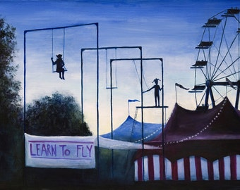 LEARN TO FLY- Print From Original Oil Painting - Circus Swing Flying Trapeze - Canvas Wall Art - Fine Art Ready To Hang