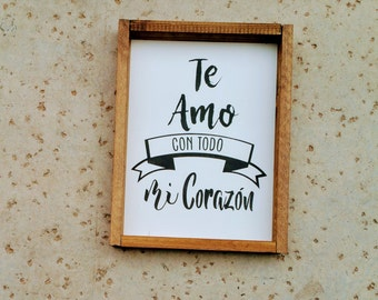Te Amo con todo mi corazon/I love you with all my heart -Wood Sign – Wood Home Wall Décor -Spanish wood decor
