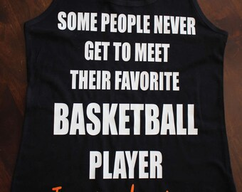 Personalized Favorite Player Tank.   'Some people never meet their favorite BASKETBALL player, I raised mine'  Personalized on back.