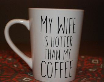 My Wife is Hotter Than My Coffee Mug Hot Wife Husband Mug Custom