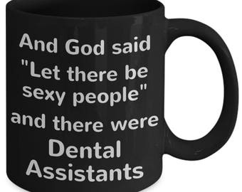 """And God Said """"Let There Be Sexy People"""" And There Were Dental Assistants - Funny Gift Mug for Dental Assistants"""