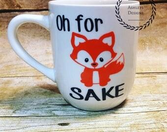 Oh for fox sake mug . Mug . Fox . Classy mug . Coffee mug . Coffee . Gift . Gag gift . Humor . Humor mug . Free shipping