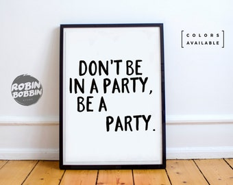 Don't Be In A Party, Be A Party - Motivational Poster - Wall Decor - Minimal Art - Home Decor