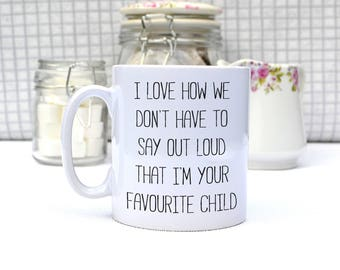 Favourite Child mug, funny present for mum, joke gift for dad, funny quote mug, favourite child saying, mums birthday, secret santa,