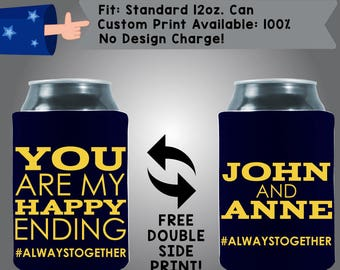 You Are My Happy Ending #AlwaysTogether Names Neoprene Custom Can Cooler Double Side Print (W310)
