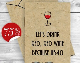 SALE Funny 40th Birthday Card and Envelope, 40th Birthday Card, 40th Birthday card Friend, Funny card Let's drink red, red wine because UB40