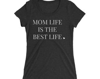 Mom Life is the Best Life Women's Shirt // Mothers Day Gift // Gift for Mom // Gift for Her // New Mom Gift // Cute Mom Shirt // Mom Gift