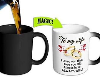 Color Changing Mug - To My Wife I Loved You Then, I Love You Still, Always Have, Always Will Color Changing Coffee Mug
