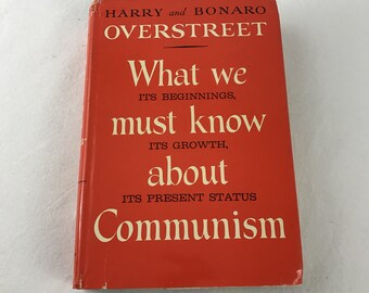 What we must know about Communism-It's Beginnings, It's Growth, It's Present Status-Harry and Bonaro Overstreet-1958