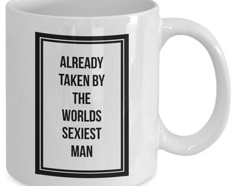 Cool gift for your wife - Already taken by the worlds sexiest man