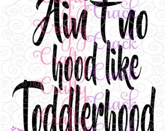 Ain't no Hood like Toddlerhood - SVG, DXF, PNG - Digital Download for Silhouette Studio, Cricut Design Space