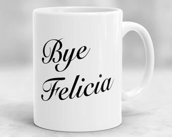 Bye Felicia Mug, Going Away Gift for Friend, Quote Mug, Funny Coffee Mug, Office Mug P56