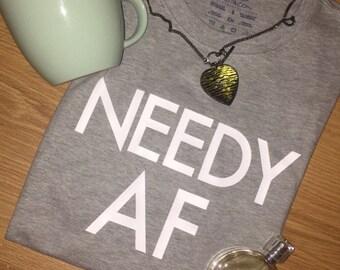 "Custom crew neck tee ""needy af"""