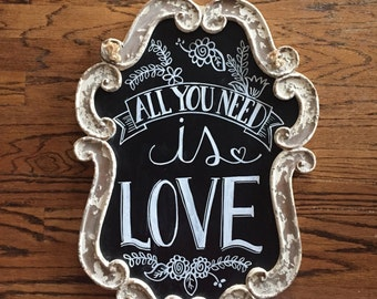 "Custom ""All you need is love"" Chalkboard Sign"