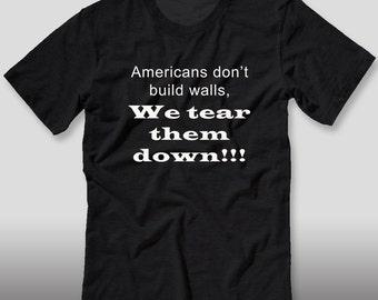 Americans don't build walls, We tear them down shirt political democrat liberal progressive resistance shirt Stephen Colbert bill maher cnn