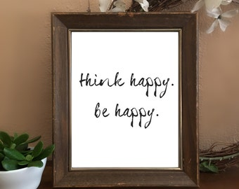 Think Happy. Be Happy. Instant Download. Printable.