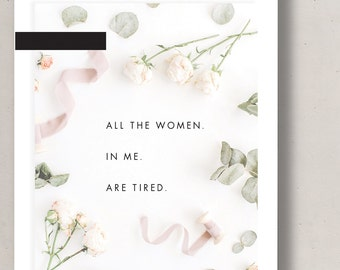 Feminist Wall Art - All the women in me are tired - printable cards - Instant Download 5x7 8x10 11x14 - resist - intersectional feminism