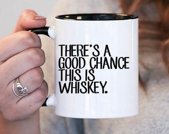 Christmas gift , Theres a good chance this is whiskey, Mug Funny Gift for Him Husband Gift Funny Coffee Mug