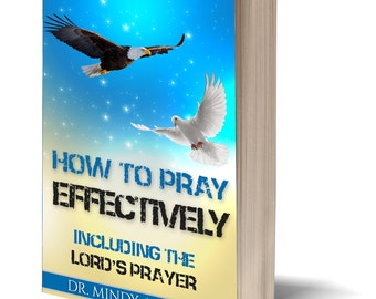 How to Pray Effectively Including the Lord's Prayer