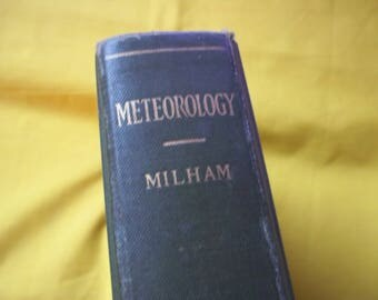 Meteorology a Text-book on the Weather, the Causes of its Changes, and Weather Forecasting  by Willis Isbister Milham, PhD.