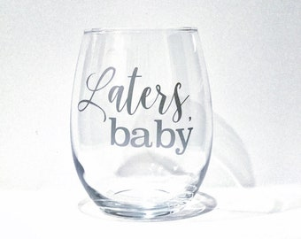 Laters baby/ shades of Grey wine glass/ my tastes are very singular/ wine is my safe word/ I don't do vanilla/ 50 shades of grey/ custom
