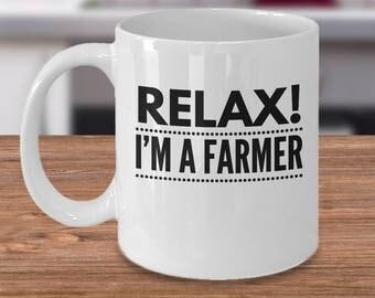 Farm Coffee Mug - Relax! I'm A Farmer - Great 11oz White Ceramic Cup
