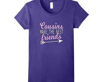 Cousins Make The Best Friends - Cousin T-Shirt - Funny Shirts For Cousins - Unique Best Friend Gift