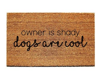 Custom Doormat Funny   Owner Is Shady   Dogs Are Cool