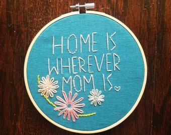 Home is wherever mom is. Mother's Day embroidery