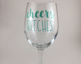 Cheers B****es Wine Glass