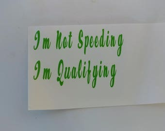 Not Speeding, Im Qualifying, Speeding Decal, Fast Decal, Fast Car, Fast and Furious,  Honda Decal, Chevy Decal, Ford Decal, Dodge Decal