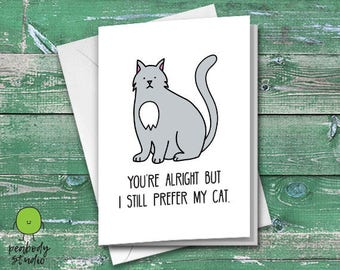 You're Alright But I Still Prefer My Cat Greeting Card - Birthday, Cute, Valentines, Love, Friend, Anniversary, Peabody Studio Card