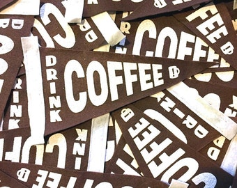 Drink Coffee - Screenprinted, Mini Felt Pennant