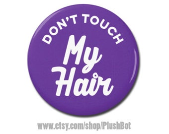 "Don't Touch My Hair Button 1.25"" or 2.25"" Pinback Pin Button Badge Funny Gift"