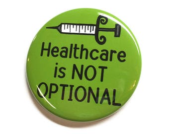 Health Care Pin or Magnet - Healthcare is Not Optional Pinback Button Badge or Fridge Magnet - Medical Insurance - Political Protest March