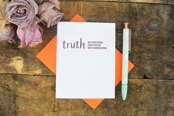 Letterpress Greeting Card - Truthnote - Not Everything Tastes Better with Pumpkin Spice - TRN-307