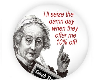 Seize the Damn Day Funny Magnet or Pinback