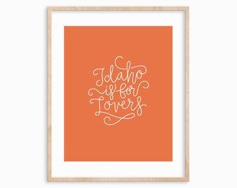 "8x10 ""Idaho is for Lovers"" Orange Art Print, Typographic Print, Idahome"