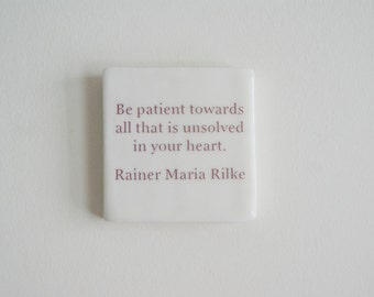 Porcelain Wall Tile with Inspirational Rilke Quote - Ceramic Tile with Rilke Quote - Be patient towards all