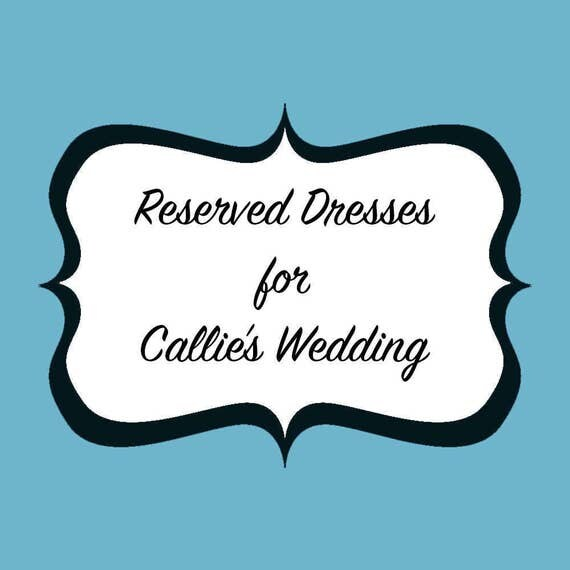 Reserved Dresses for Callie's Bridesmaids