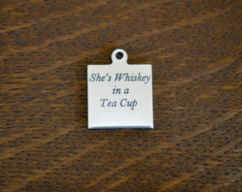 She's Whiskey in a Tea Cup Stainless Steel Laser Engraved Stainless Steel Charm CC344